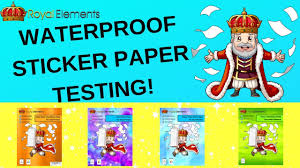 Royal Elements Waterproof Printable Sticker Paper Plus Testing And Product Showcase Youtube