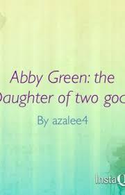 Abby Green: the Daughter of Two gods - lizard - Wattpad