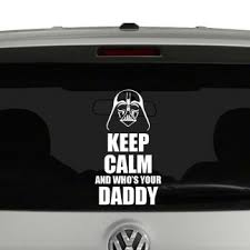 Keep Calm And Who S Your Daddy Darth Vader Vinyl Decal Sticker
