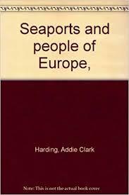 Seaports and people of Europe, : Harding, Addie Clark: Amazon.com ...