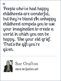 sue grafton people who ve had happy childhoods are wonderful but