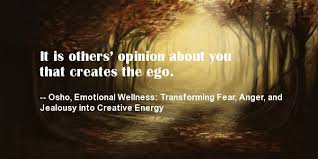 it is others opinion about you that creates the ego com
