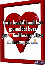 You're beautiful and I love you and God loves you❤️God bless you ...