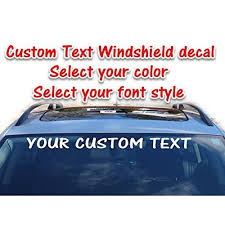 Amazon Com Custom Text Vinyl Windshield Decal Personalized Window Sticker Banner 3 75 X 36 For Trucks Cars Automotive