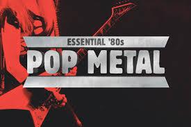 36 essential 80s pop metal tracks