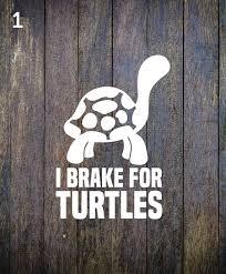 I Brake For Turtles Vinyl Car Decal Sticker Etsy