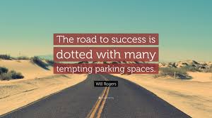 """will rogers quote """"the road to success is dotted many"""