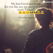 my best friend ignore me quotes writings by harshita