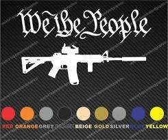 We The People Ar 15 Patriot Vinyl Decal Car Truck Window Veteran Made 2a Usa Ebay
