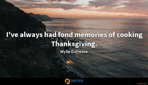 i ve always had fond memories of cooking thanksgiving wylie