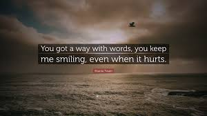"shania twain quote ""you got a way words you keep me smiling"