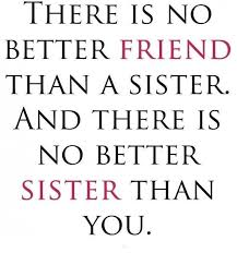 there is no best friends then a younger sister sister quotes