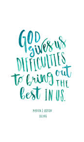 god gives us difficulties to bring out the best in us marvin j