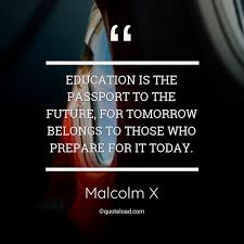 education is the passport to the fut malcolm x about education
