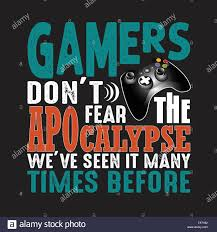 game quote and saying gamers don t fear the apocalypse stock