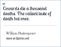 william shakespeare cowards die a thousand deaths the valiant