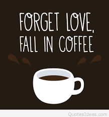 forget love fall in coffee quote