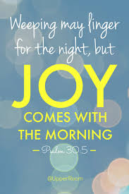 Weeping may linger for the night, but joy comes with the morning.- Psalm  30:5 | Morning scripture, Psalms, Book of psalms