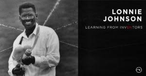 Learning from InvENtors: Lonnie Johnson - Edison Nation Blog
