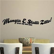 Amazon Com Mangia E Statti Zitto Shut Up And Eat 6 X 35 Maybe Just Maybe Wall Quotes Decals Kitchen Wall Decals Wall Decor Stickers