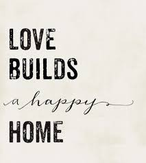 love builds a happy home home quotes and sayings happy home