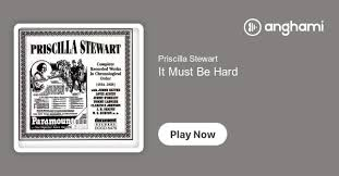 Priscilla Stewart - It Must Be Hard | Play on Anghami