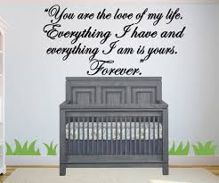 You Are The Love Of My Life Wall Decal Forever Wall Decal Nursery Wall Decal Family Decal Love Wall Decor