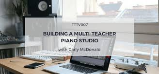 TTTV007: Building a multi-teacher piano studio with Carly McDonald - Top  Music Co