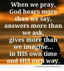 when we pray god hears more than we say answers more than we ask