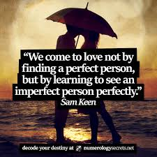 we come to love not by finding a perfect person but by learning