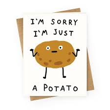m sorry i m just a potato greeting card