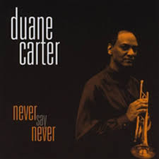 Never Say Never   Duane Carter