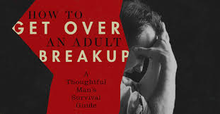 how to get over a breakup for guys a thoughtful man s survival guide