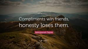 """rabindranath tagore quote """"compliments win friends honesty loses"""