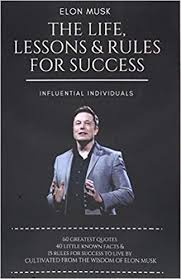 elon musk the life lessons rules for success influential