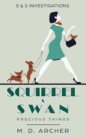 Squirrel & Swan Precious Things: S & S Investigations, #1 eBook by M. D.  Archer Kobo Edition | www.chapters.indigo.ca