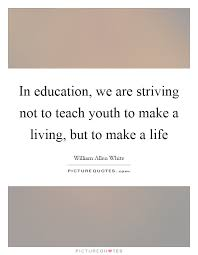 in education we are striving not to teach youth to make a