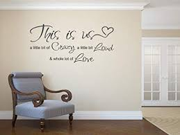 Amazon Com This Is Us A Little Bit Crazy A Little Bit Loud A Whole Lot Of Love Vinyl Wall Decal Window Decal Chalkboard Decals Wedding Decals Kitchen Dining