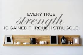 Decal Every True Strength Is Gained Through Struggle 10x40 Contemporary Wall Decals By Design With Vinyl
