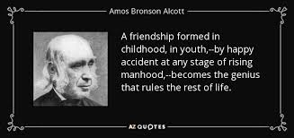 amos bronson alcott quote a friendship formed in childhood in