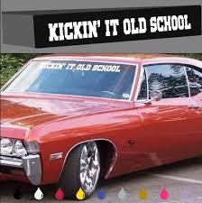 Kickin It Old School Windshield Decal Banner Car Truck Hot Rod Classic 40 Kickin It Old School Cars Trucks Old School