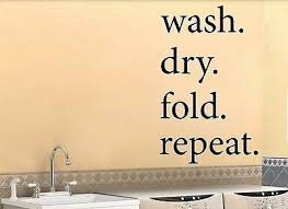 Wash Dry Fold Repeat Wall Vinyl Decal Sticker Family Laundry Room Wall Art Fun 10 00 Picclick