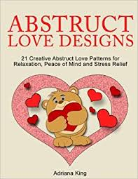 Abstract Love Designs: 21 Abstract Love Patterns for Relaxation ...