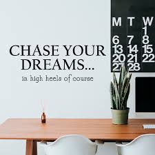 Vinyl Wall Art Decal Chase Your Dreams In High Heels Of Course 9 X 23 Wo Ebay