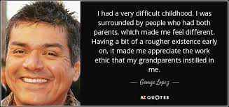 george lopez quote i had a very difficult childhood i was