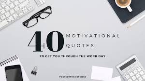 motivational quotes to get you through the work day pc