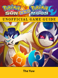 Smashwords – Pokemon Sun and Pokemon Moon Unofficial Game Guide – a book by  The Yuw
