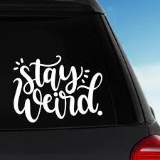 Stay Weird Vinyl Sticker Decal Car Decal Laptop Decal By Pblast Car Decals Vinyl Sticker Vinyl Stickers Laptop