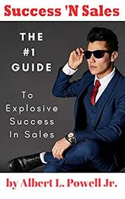Success 'N Sales: Your #1 Guide to Explosive Selling eBook: Powell, Albert:  Amazon.co.uk: Kindle Store