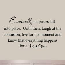 Winston Porter Dorey Eventually All Pieces Fall Into Place Until Then Laugh At The Confusion Live For The Moment And Know That Everything Happens For A Reason Wall Decal Reviews